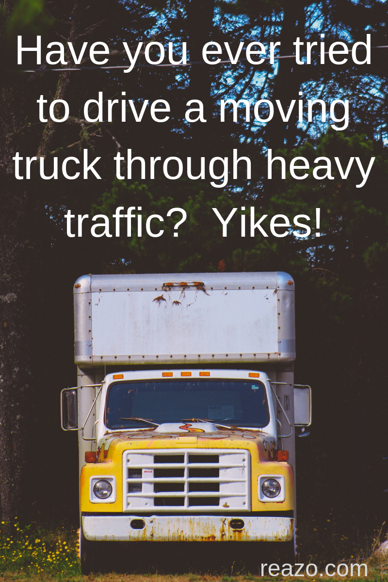 Have you ever tried to drive a moving truck across town_