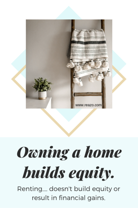 Reazo_ Owning a home builds equity.